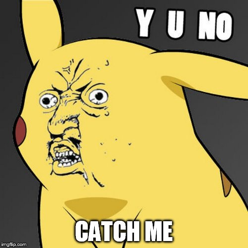CATCH ME | made w/ Imgflip meme maker