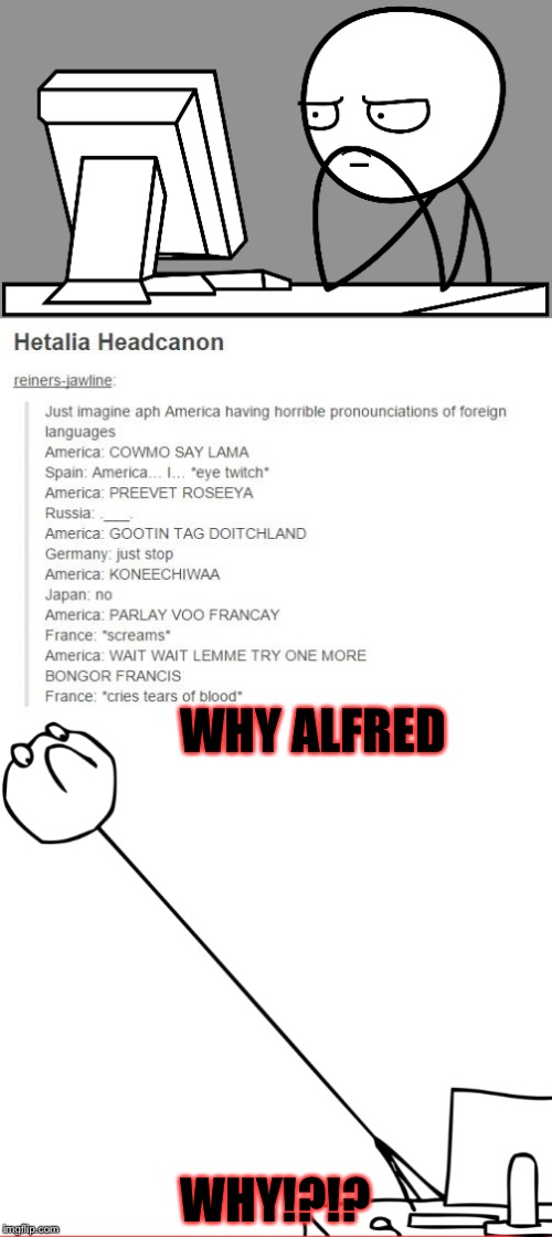 Lmao and cringe | WHY ALFRED WHY!?!? | image tagged in hetalia | made w/ Imgflip meme maker