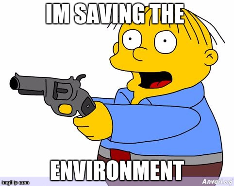 IM SAVING THE ENVIRONMENT | image tagged in i'm helping | made w/ Imgflip meme maker