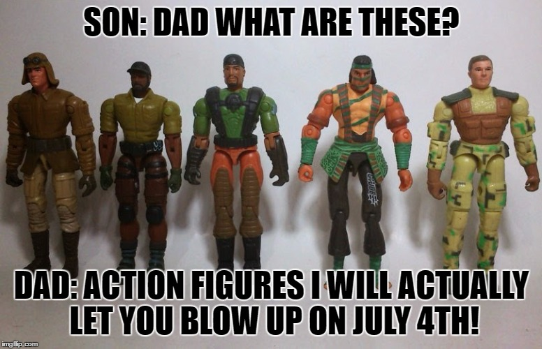 SON: DAD WHAT ARE THESE? DAD: ACTION FIGURES I WILL ACTUALLY LET YOU BLOW UP ON JULY 4TH! | image tagged in what are these | made w/ Imgflip meme maker