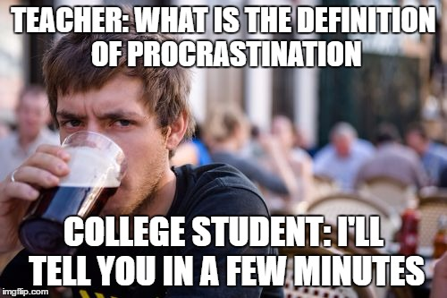 Lazy College Senior Meme | TEACHER: WHAT IS THE DEFINITION OF PROCRASTINATION COLLEGE STUDENT: I'LL TELL YOU IN A FEW MINUTES | image tagged in memes,lazy college senior | made w/ Imgflip meme maker