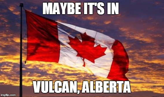 MAYBE IT'S IN VULCAN, ALBERTA | made w/ Imgflip meme maker
