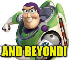 AND BEYOND! | made w/ Imgflip meme maker