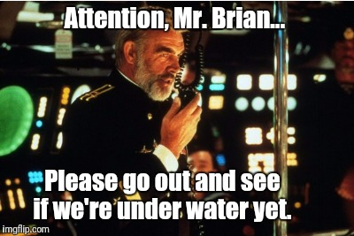 Attention, Mr. Brian... Please go out and see if we're under water yet. | made w/ Imgflip meme maker