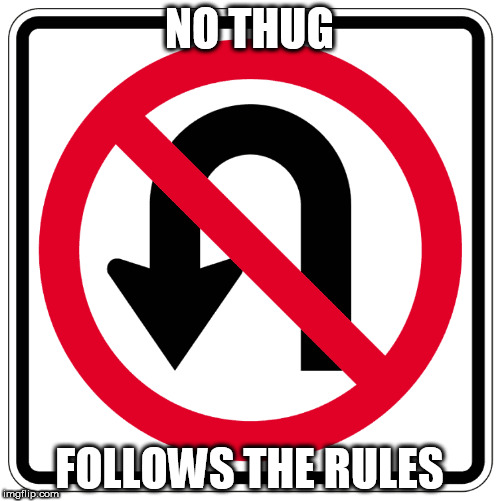 NO THUG FOLLOWS THE RULES | made w/ Imgflip meme maker