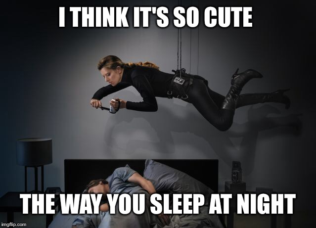 I THINK IT'S SO CUTE THE WAY YOU SLEEP AT NIGHT | made w/ Imgflip meme maker