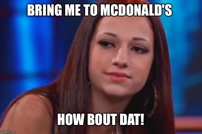 BRING ME TO MCDONALD'S HOW BOUT DAT! | made w/ Imgflip meme maker