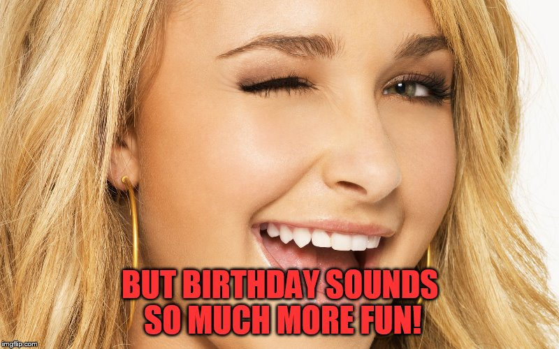 BUT BIRTHDAY SOUNDS SO MUCH MORE FUN! | made w/ Imgflip meme maker