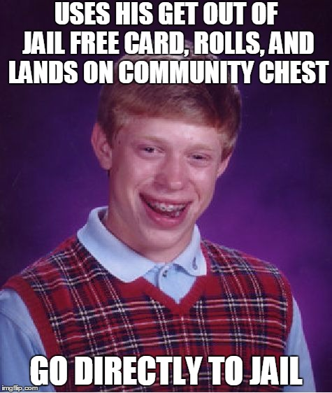He Always Gets That Card | USES HIS GET OUT OF JAIL FREE CARD, ROLLS, AND LANDS ON COMMUNITY CHEST GO DIRECTLY TO JAIL | image tagged in memes,bad luck brian,monopoly | made w/ Imgflip meme maker