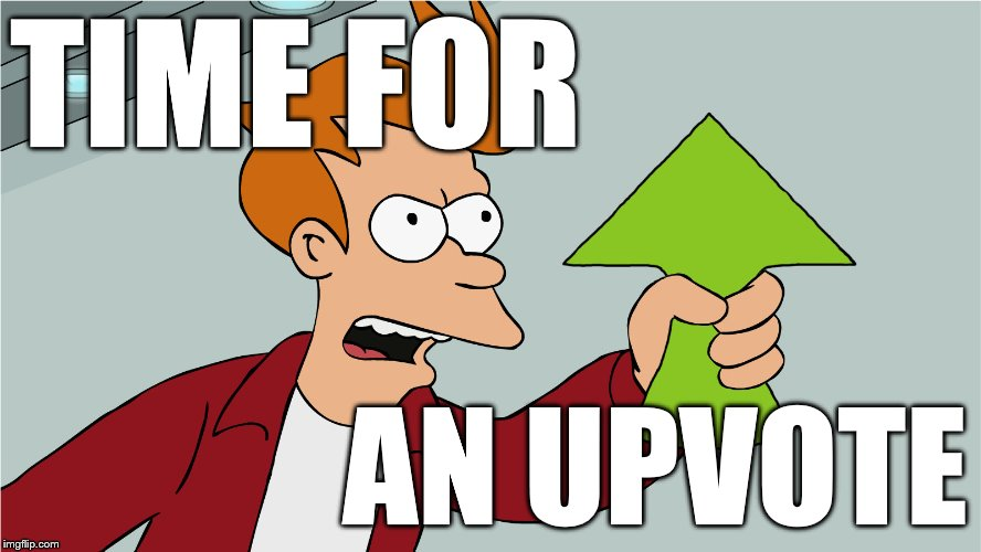 Fry Upvote | TIME FOR AN UPVOTE | image tagged in fry upvote | made w/ Imgflip meme maker