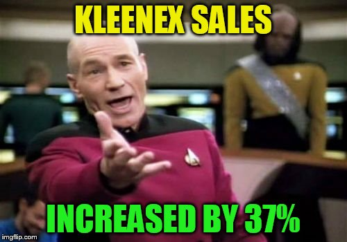 Picard Wtf Meme | KLEENEX SALES INCREASED BY 37% | image tagged in memes,picard wtf | made w/ Imgflip meme maker