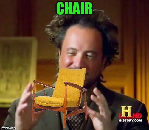 Ancient Aliens Meme | CHAIR | image tagged in memes,ancient aliens | made w/ Imgflip meme maker
