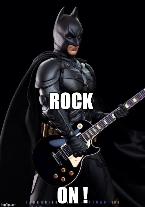 Batman Rocks! | ROCK ON ! | image tagged in batman rocks | made w/ Imgflip meme maker