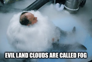EVIL LAND CLOUDS ARE CALLED FOG | made w/ Imgflip meme maker