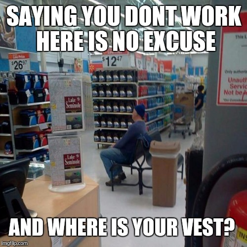 SAYING YOU DONT WORK HERE IS NO EXCUSE AND WHERE IS YOUR VEST? | made w/ Imgflip meme maker
