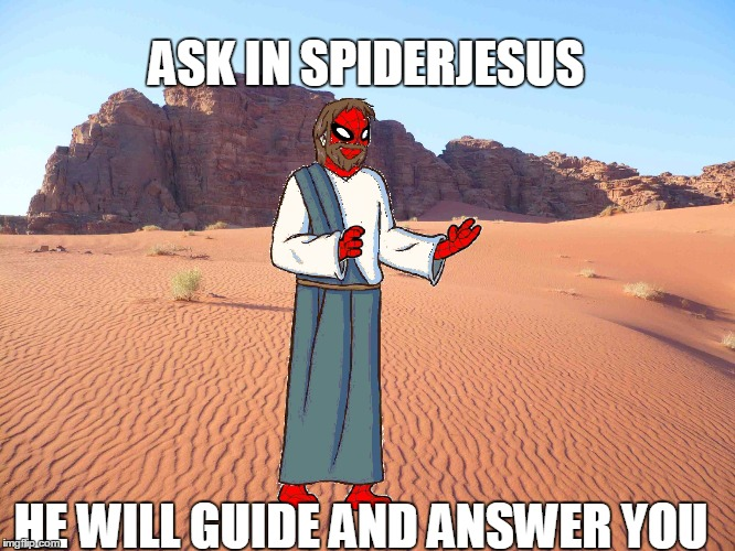 spider jesus bl4h | ASK IN SPIDERJESUS HE WILL GUIDE AND ANSWER YOU | image tagged in spider jesus bl4h | made w/ Imgflip meme maker