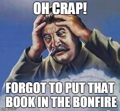 OH CRAP! FORGOT TO PUT THAT BOOK IN THE BONFIRE | made w/ Imgflip meme maker