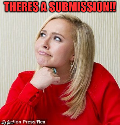 THERES A SUBMISSION!! | made w/ Imgflip meme maker