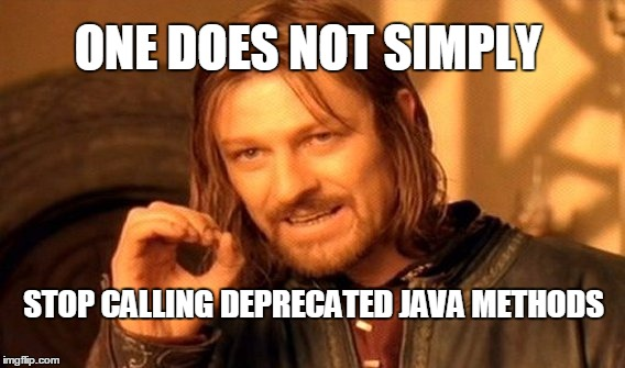 One does not simply stop calling deprecated Java methods