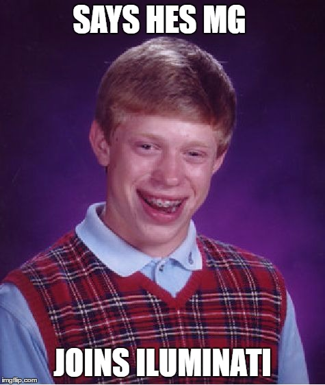 Bad Luck Brian Meme | SAYS HES MG JOINS ILUMINATI | image tagged in memes,bad luck brian | made w/ Imgflip meme maker