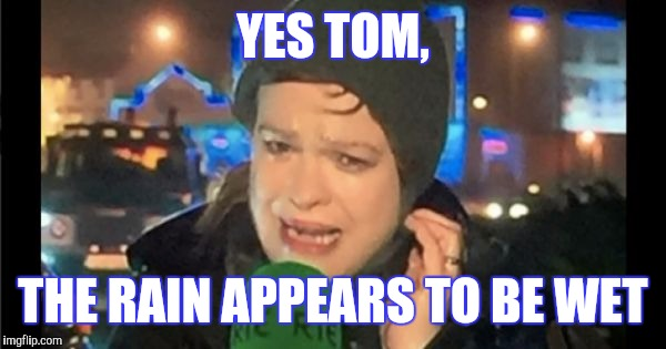 YES TOM, THE RAIN APPEARS TO BE WET | made w/ Imgflip meme maker
