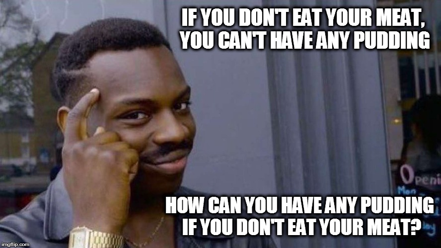 All in all it's just a-nother meme on my wall. | IF YOU DON'T EAT YOUR MEAT, YOU CAN'T HAVE ANY PUDDING HOW CAN YOU HAVE ANY PUDDING IF YOU DON'T EAT YOUR MEAT? | image tagged in meme,thinking black guy,pink floyd,another brick in the wall,kayode ewumi | made w/ Imgflip meme maker