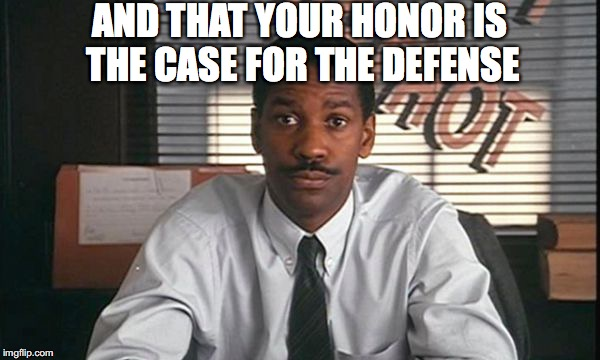 AND THAT YOUR HONOR IS THE CASE FOR THE DEFENSE | made w/ Imgflip meme maker