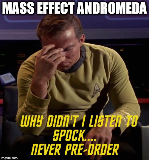 Star Trek: Captain Kirk Regrets Pre-Order | MASS EFFECT ANDROMEDA | image tagged in mass effect andromeda | made w/ Imgflip meme maker