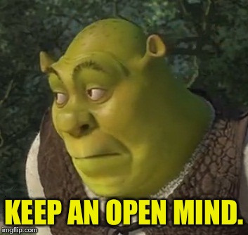 KEEP AN OPEN MIND. | made w/ Imgflip meme maker
