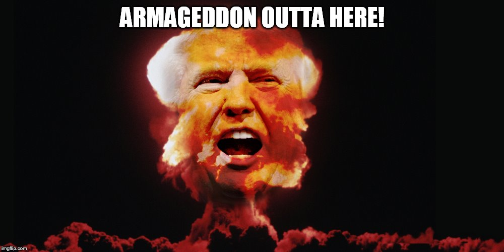 ARMAGEDDON OUTTA HERE! | image tagged in boom | made w/ Imgflip meme maker