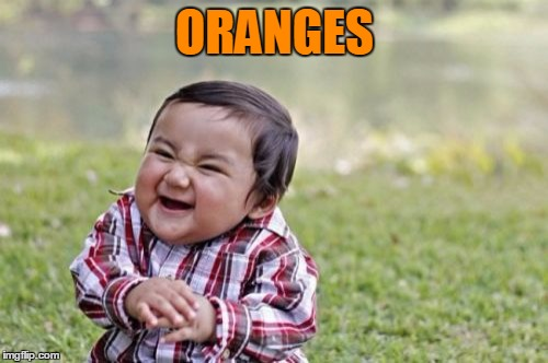 Evil Toddler Meme | ORANGES | image tagged in memes,evil toddler | made w/ Imgflip meme maker