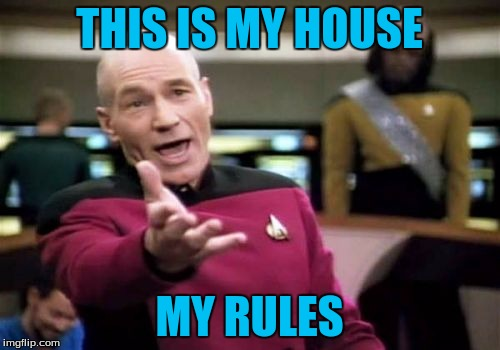 Picard Wtf Meme | THIS IS MY HOUSE MY RULES | image tagged in memes,picard wtf | made w/ Imgflip meme maker