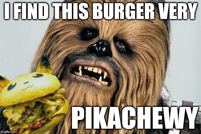 Take a Pika at this Chewy Burger (Pokémon Week) | I FIND THIS BURGER VERY PIKACHEWY | image tagged in star wars,pokemon,pokemon week,star wars week,chewy,pikachu | made w/ Imgflip meme maker