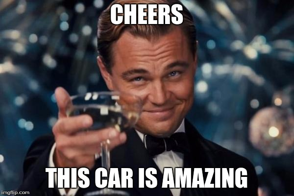 Leonardo Dicaprio Cheers Meme | CHEERS THIS CAR IS AMAZING | image tagged in memes,leonardo dicaprio cheers | made w/ Imgflip meme maker