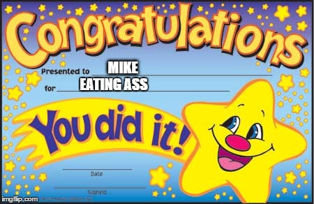 Happy Star Congratulations Meme | MIKE EATING ASS | image tagged in memes,happy star congratulations | made w/ Imgflip meme maker