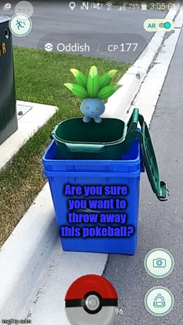 Poketrash - (Pokemon Week by: Breakingangel224) (March 27th - April 2nd) | Are you sure you want to throw away this pokeball? | image tagged in memes,pokemon,funny,trash,pokemon week,pokemon go | made w/ Imgflip meme maker