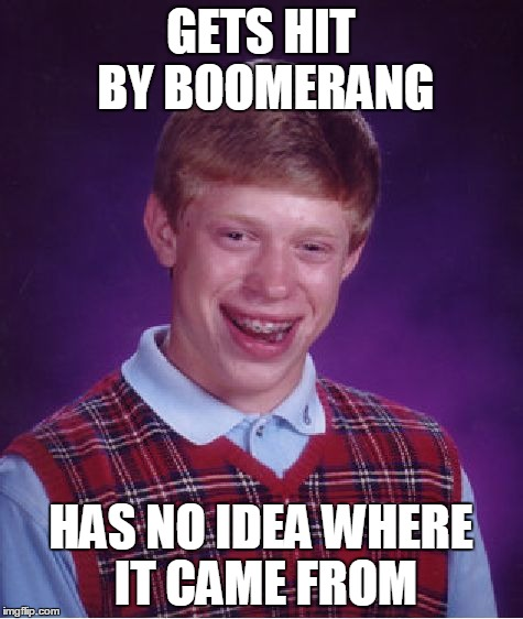 Bad Luck Brian Meme | GETS HIT BY BOOMERANG HAS NO IDEA WHERE IT CAME FROM | image tagged in memes,bad luck brian | made w/ Imgflip meme maker