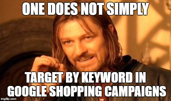 One Does Not Simply Meme | ONE DOES NOT SIMPLY TARGET BY KEYWORD IN GOOGLE SHOPPING CAMPAIGNS | image tagged in memes,one does not simply | made w/ Imgflip meme maker