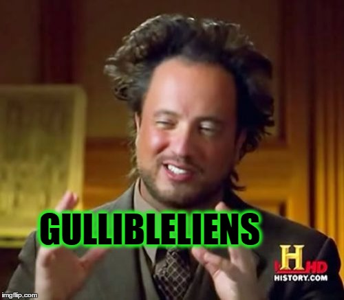Ancient Aliens Meme | GULLIBLELIENS | image tagged in memes,ancient aliens | made w/ Imgflip meme maker
