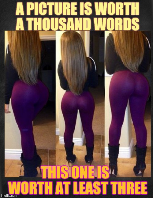 I want some,,, | A PICTURE IS WORTH A THOUSAND WORDS THIS ONE IS   WORTH AT LEAST THREE | image tagged in yoga pants week,yoga pants week a tetsuoswrath/lynch1979 event march,boom boom boom,yoga pants,buttyful | made w/ Imgflip meme maker