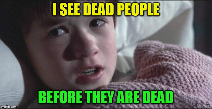 I SEE DEAD PEOPLE BEFORE THEY ARE DEAD | made w/ Imgflip meme maker