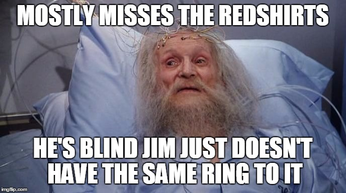 Jeckle and Hyde | MOSTLY MISSES THE REDSHIRTS HE'S BLIND JIM JUST DOESN'T HAVE THE SAME RING TO IT | image tagged in jeckle and hyde | made w/ Imgflip meme maker