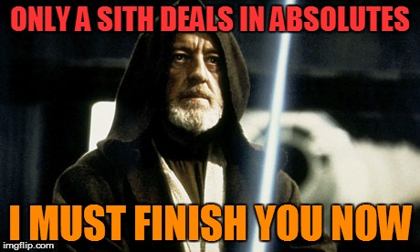 ONLY A SITH DEALS IN ABSOLUTES I MUST FINISH YOU NOW | made w/ Imgflip meme maker