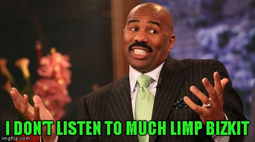 Steve Harvey Meme | I DON'T LISTEN TO MUCH LIMP BIZKIT | image tagged in memes,steve harvey | made w/ Imgflip meme maker