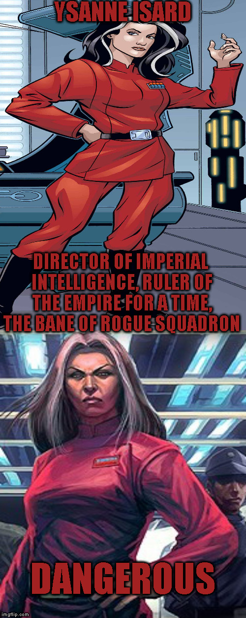 Star Wars Expanded Universe Character Spotlight: Ysanne Isard |  YSANNE ISARD; DIRECTOR OF IMPERIAL INTELLIGENCE, RULER OF THE EMPIRE FOR A TIME, THE BANE OF ROGUE SQUADRON; DANGEROUS | image tagged in memes,star wars,star wars treu canon,legends,star wars kills disney,star wars eu character spotlight | made w/ Imgflip meme maker
