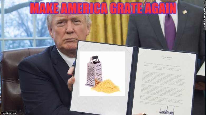 Trump Executive Orders | MAKE AMERICA GRATE AGAIN | image tagged in trump executive orders | made w/ Imgflip meme maker