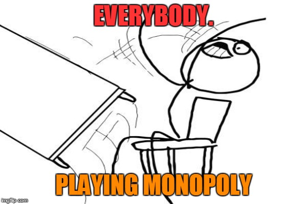 EVERYBODY. PLAYING MONOPOLY | made w/ Imgflip meme maker