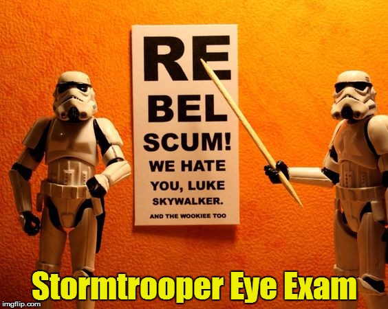 Dang it! I forgot to study for that one! | Stormtrooper Eye Exam | image tagged in memes,stormtrooper,eye exam,rebel scum | made w/ Imgflip meme maker
