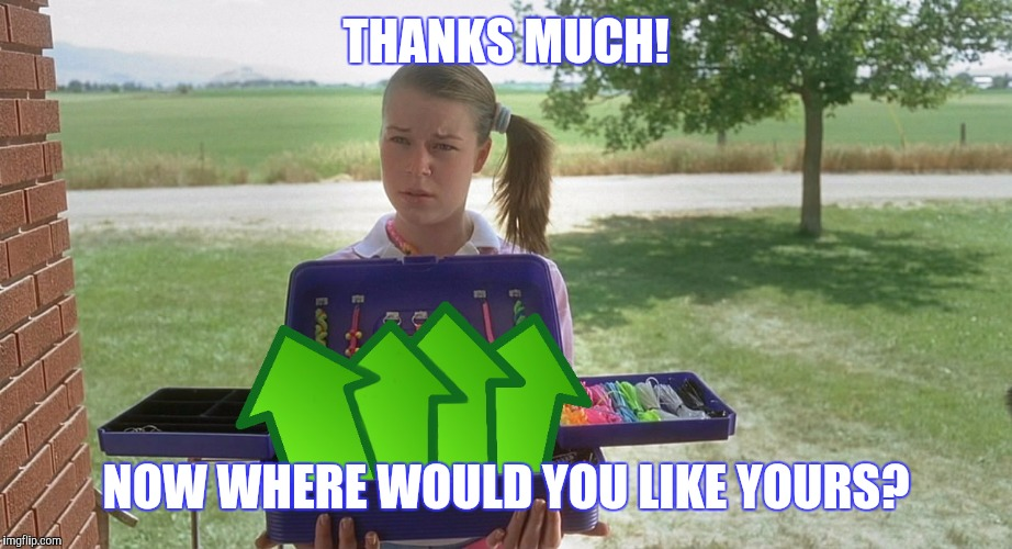 THANKS MUCH! NOW WHERE WOULD YOU LIKE YOURS? | made w/ Imgflip meme maker