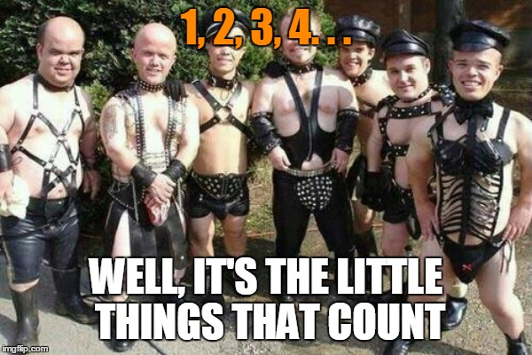 1, 2, 3, 4. . . WELL, IT'S THE LITTLE THINGS THAT COUNT | made w/ Imgflip meme maker